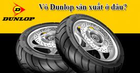 Vỏ Dunlop của nước nào sản xuất? Dùng có tốt không?